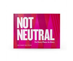 Not Neutral: For Every Place, Its Story by Rios Clementi Hale Studios